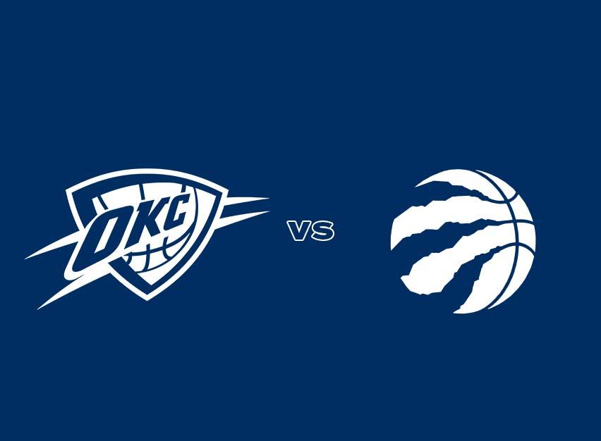 OKC Thunder vs. Toronto Raptors